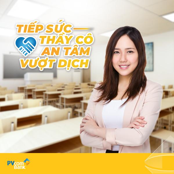 """PVcomBank đã cho ra mắt sản phẩm """"Tiếp sức thầy cô – An tâm vượt dịch"""""""