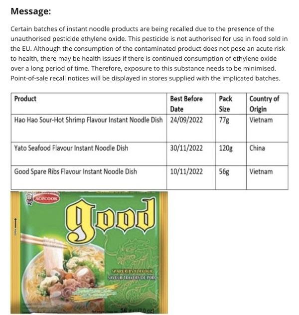 do chứa thành phần thuốc trừ sâu (chất Ethylene Oxide) nên 2 sản phẩm của Công ty Cổ phần Acecook Việt Nam sản xuất là 77g, hạn sử dụng 24/9/2022) và miến Good (56g, hạn sử dụng 10/11/2022) vừa bị cơ quan An toàn Thực phẩm Ireland